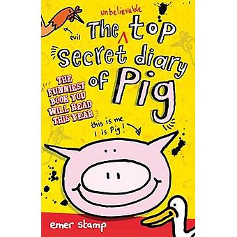 Unbelievable Top Secret Diary of Pig by Emer Stamp