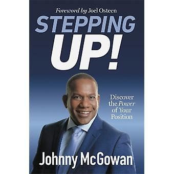 Stepping Up  Discover the Power of Your Position by John McGowan & Johnny McGowan & Foreword by Joel Osteen