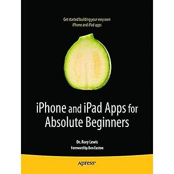 iPhone and iPad Apps for Absolute Beginners by Lewis & Rory