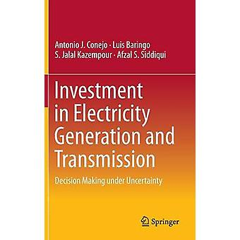 Investment in Electricity Generation and Transmission  Decision Making under Uncertainty by Conejo & Antonio J.