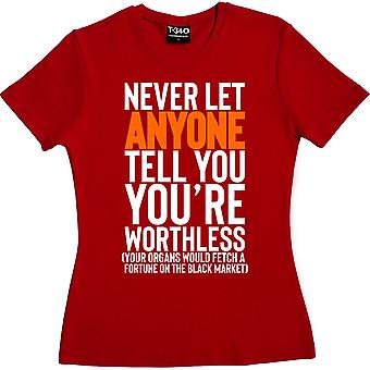Never Let Anyone Tell You You're Worthless.... Red Women's T-Shirt