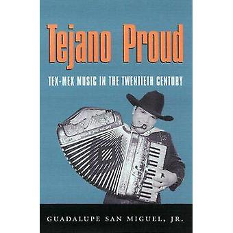 Tejano Proud  TexMex Music in the Twentieth Century by San Miguel Jr. & Guadalupe