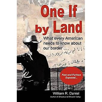 One If by Land What Every American Needs to Know about Our Border by Daniel & William R.