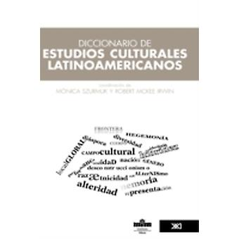Diccionario de estudios culturales latinoamericanos by Szurmuk & Mnica