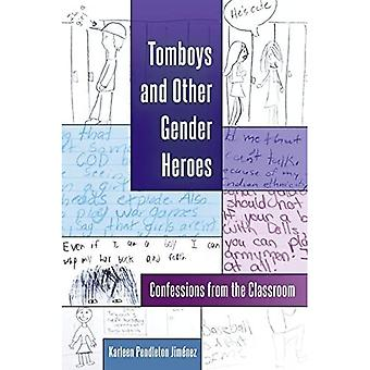 Tomboys and Other Gender Heroes: Confessions from the Classroom (Gender and Sexualities in Education)