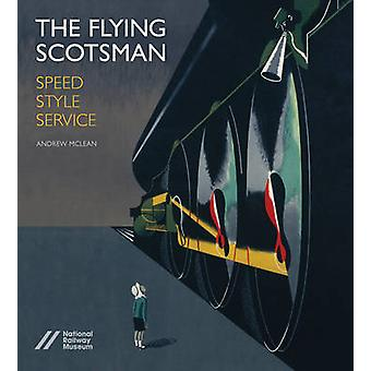 The Flying Scotsman - Speed - Style and Service by Andrew McLean - 978