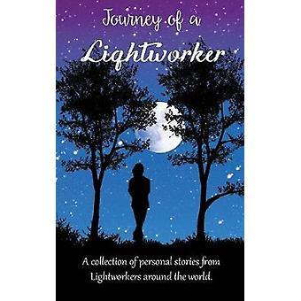 Journey of a Lightworker A collection of personal stories from Lightworkers around the world by White Light Publishing House