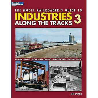 Model Railroaders Guide to Industries Along the Tracks 3 by Wilson & Jeff