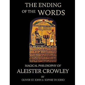 The Ending of the Words  Magical Philosophy of Aleister Crowley by St. John & Oliver