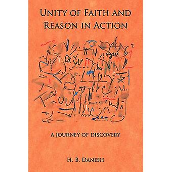 Unity of Faith and Reason in Action A Journey of Discovery by Danesh & H. B.