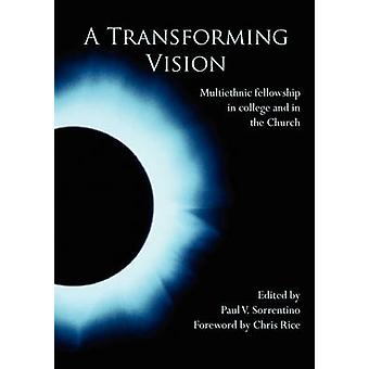 A Transforming Vision Multiethnic Fellowship in College and in the Church by Sorrentino & Paul V.