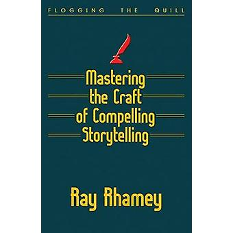 Mastering the Craft of Compelling Storytelling by Rhamey & Ray