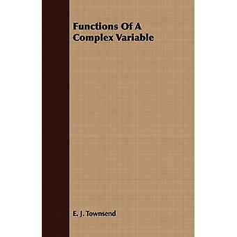 Functions Of A Complex Variable by Townsend & E. J.