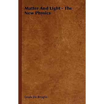 Matter And Light  The New Physics by De Broglie & Louis