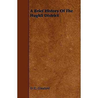 A Brief History Of The Hughli District by Crawford & D. G.