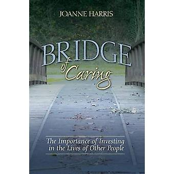 Bridge of Caring The Importance of Investing in the Lives of Other People by Harris & Joanne