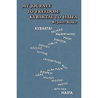 My Journey to Freedom Kybartai to Haifa  Memoir by Josef Rosin by Rosin & Josef