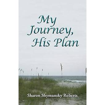 My Journey His Plan by Roberts & Sharon Shymansky