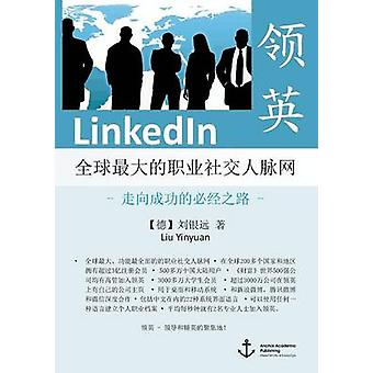 LinkedIn  The Worlds Largest Professional Social Network  The Only Road to Success published in Mandarin by Liu & Yinyuan