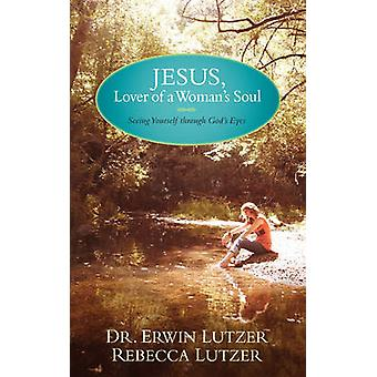 Jesus Lover of a Womans Soul by Lutzer & Erwin