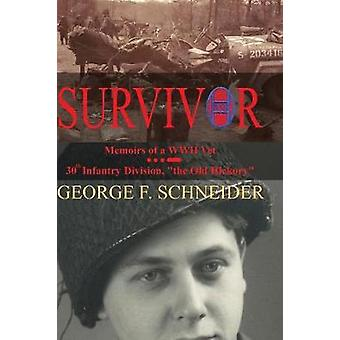SURVIVOR Memoirs of a WWII Vet by Schneider & George F