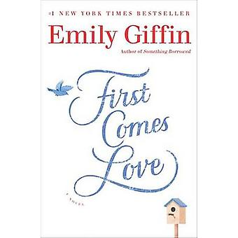 First Comes Love by Emily Giffin - 9780345546920 Book