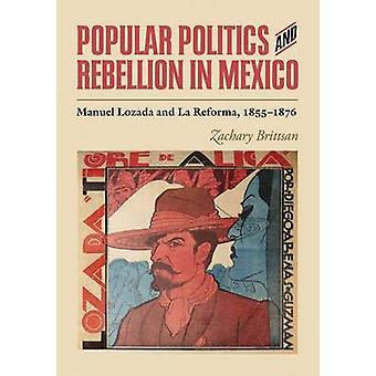 Popular Politics and Rebellion in Mexico - Manuel Lozada and La Reform