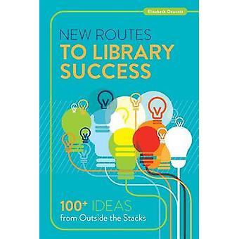 New Routes to Library Success - 100+ Ideas from Outside the Stacks by