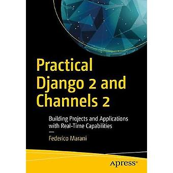 Practical Django 2 and Channels 2 - Building Projects and Applications