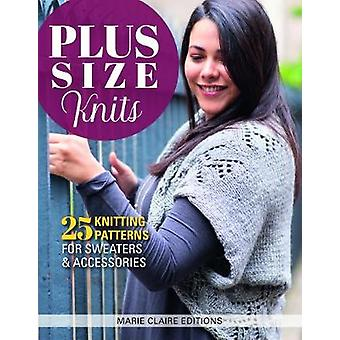 Plus Size Knits - 25 Knitting Patterns for Sweaters and Accessories by