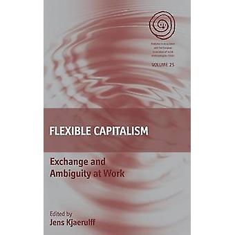 Flexible Capitalism - Exchange and Ambiguity at Work by Jens Kjaerulff