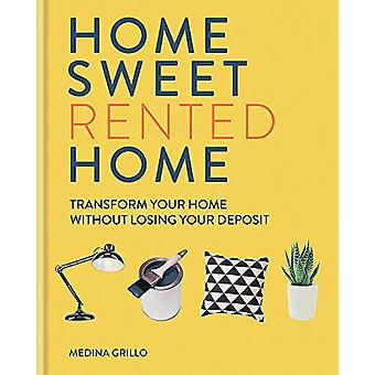 Home Sweet Rented Home - Transform Your Home Without Losing Your Depos