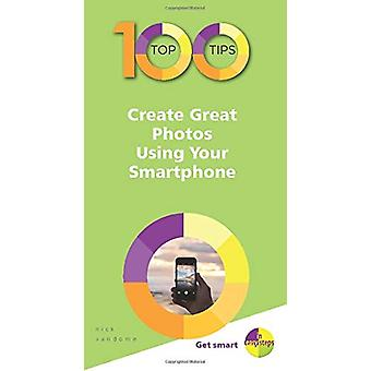 100 Top Tips - Create Great Photos Using Your Smartphone by Nick Vand
