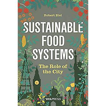 Sustainable Food Systems - The Role of the City by Robert Biel - 97819