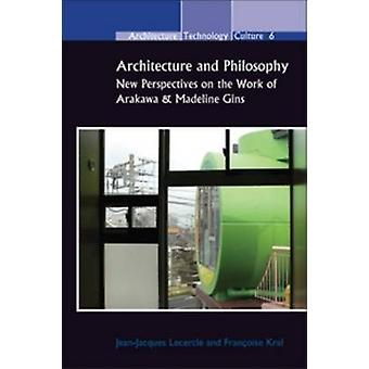Architecture and Philosophy - New Perspectives on the Work of Arakawa