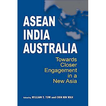 Asean-India-Australia - Towards Closer Engagement in a New Asia by Wil