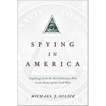Spying in America - Espionage from the Revolutionary War to the Dawn o