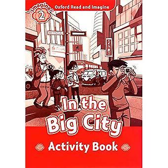 Oxford Läs och Imagine: nivå 2: I den stora staden aktivitet bokar: Fiction graderat Reader serien för unga elever...