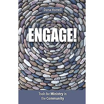 Engage! - Tools for Ministry in the Community by Dana Horrell - 978150