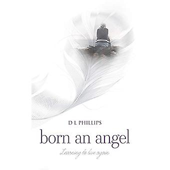 Born An Angel - Learning to live again by D L Phillips - 9781861518996