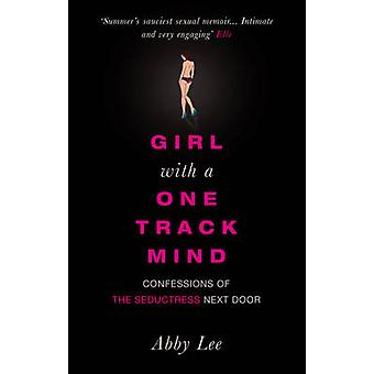 Girl with a One-track Mind - Confessions of the Seductress Next Door b