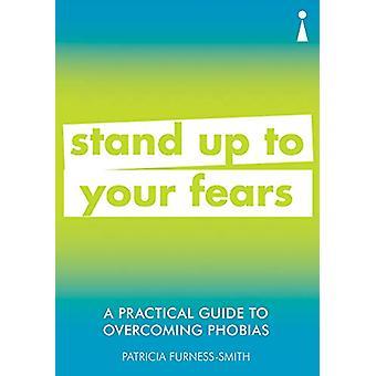 Ein praktischer Leitfaden zur Überwindung von Phobien - Stand Up to Your Fears by Pa