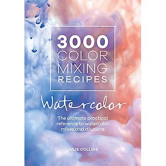 3000 Color Mixing Recipes Watercolor by Collins & Julie