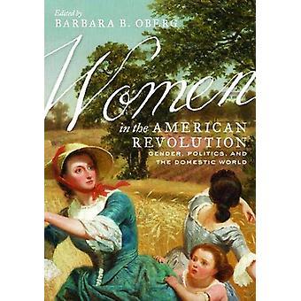 Women in the American Revolution - Gender - Politics - and the Domesti