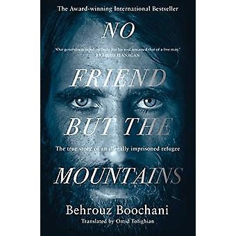 No Friend but the Mountains - The True Story of an Illegally Imprisone