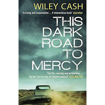 This Dark Road to Mercy by Cash & Wiley