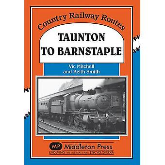 Taunton to Barnstaple - A Charming GWR Byway by Vic Mitchell - 9781873