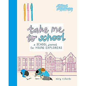 Take Me To School - A School Journal for Young Explorers by Mary Richa