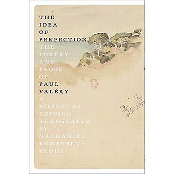 The Idea of Perfection - The Poetry and Prose of Paul ValeRy; Bilingua