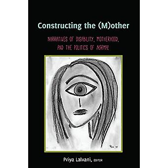 Constructing the (M)other - Narratives of Disability - Motherhood - an